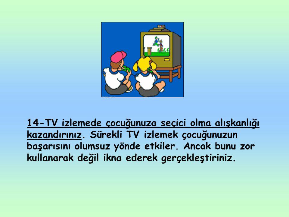 14-TV izlemede çocuğunuza seçici olma alışkanlığı kazandırınız