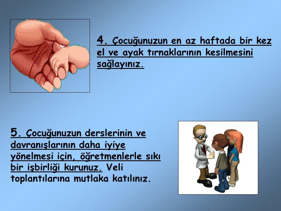 4. Çocuğunuzun en az haftada bir kez el ve ayak tırnaklarının kesilmesini sağlayınız.