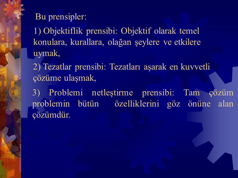 Bu prensipler: 1) Objektiflik prensibi: Objektif olarak temel konulara, kurallara, olağan şeylere ve etkilere uymak,