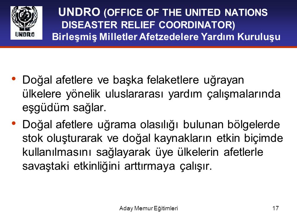 UNDRO (OFFICE OF THE UNITED NATIONS DISEASTER RELIEF COORDINATOR) Birleşmiş Milletler Afetzedelere Yardım Kuruluşu