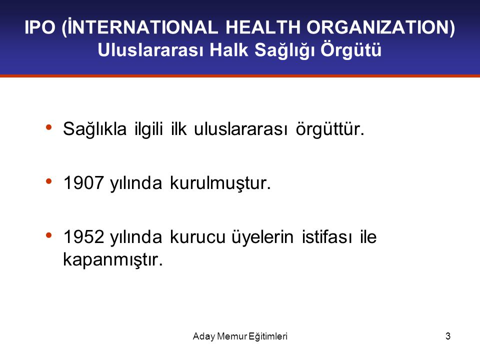 Sağlıkla ilgili ilk uluslararası örgüttür. 1907 yılında kurulmuştur.