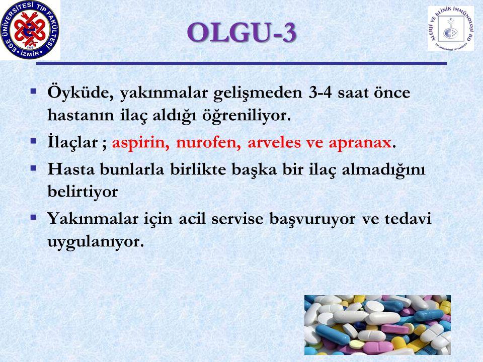 OLGU-3 Öyküde, yakınmalar gelişmeden 3-4 saat önce hastanın ilaç aldığı öğreniliyor. İlaçlar ; aspirin, nurofen, arveles ve apranax.