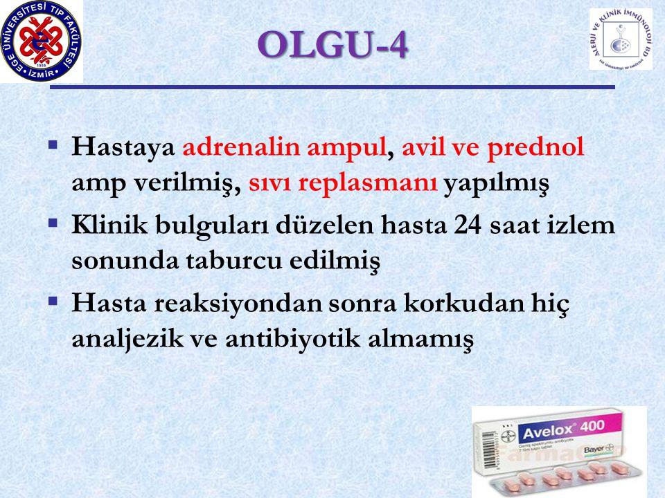 OLGU-4 Hastaya adrenalin ampul, avil ve prednol amp verilmiş, sıvı replasmanı yapılmış.