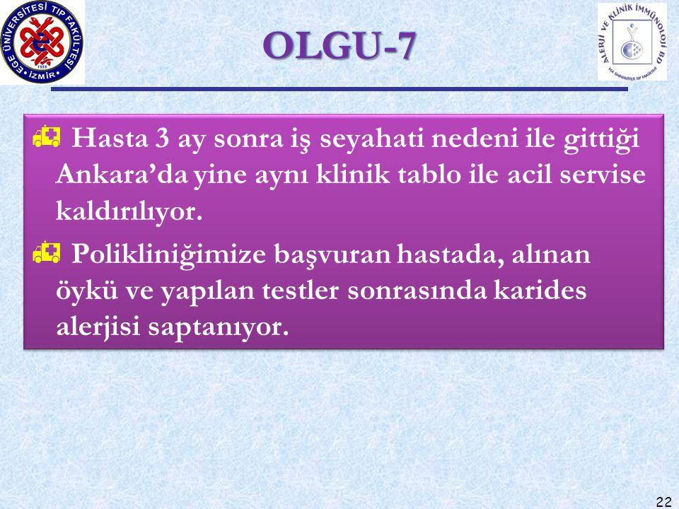 OLGU-7 Hasta 3 ay sonra iş seyahati nedeni ile gittiği Ankara'da yine aynı klinik tablo ile acil servise kaldırılıyor.