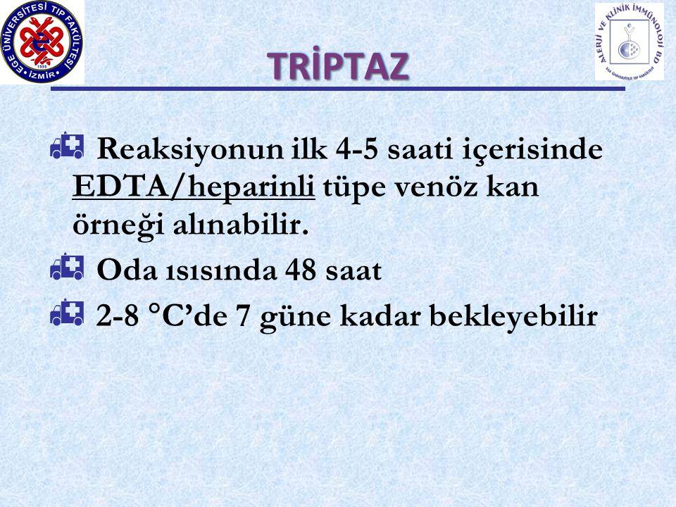 TRİPTAZ Reaksiyonun ilk 4-5 saati içerisinde EDTA/heparinli tüpe venöz kan örneği alınabilir. Oda ısısında 48 saat.