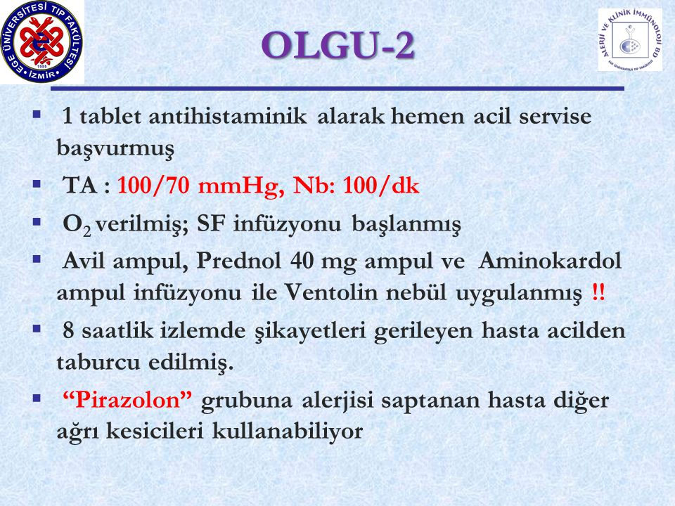 OLGU-2 1 tablet antihistaminik alarak hemen acil servise başvurmuş