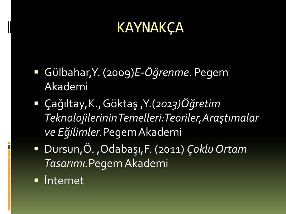 KAYNAKÇA Gülbahar,Y. (2009)E-Öğrenme. Pegem Akademi