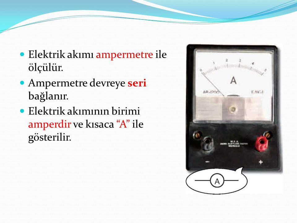 Elektrik akımı ampermetre ile ölçülür.