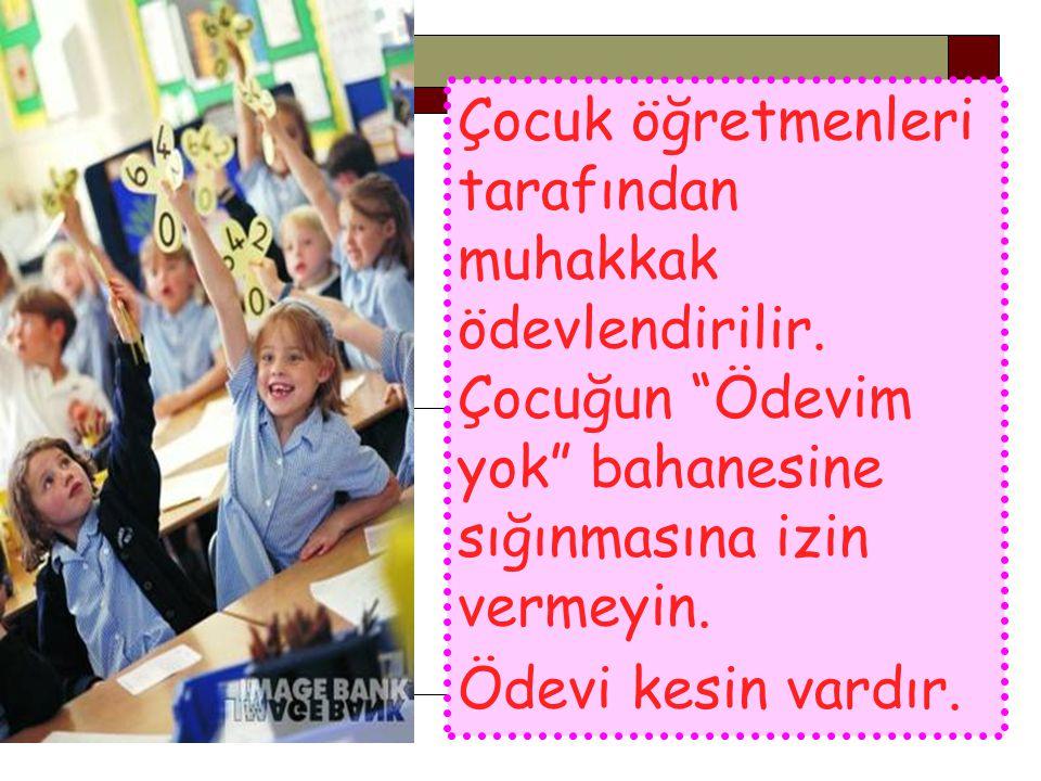 Çocuk öğretmenleri tarafından muhakkak ödevlendirilir
