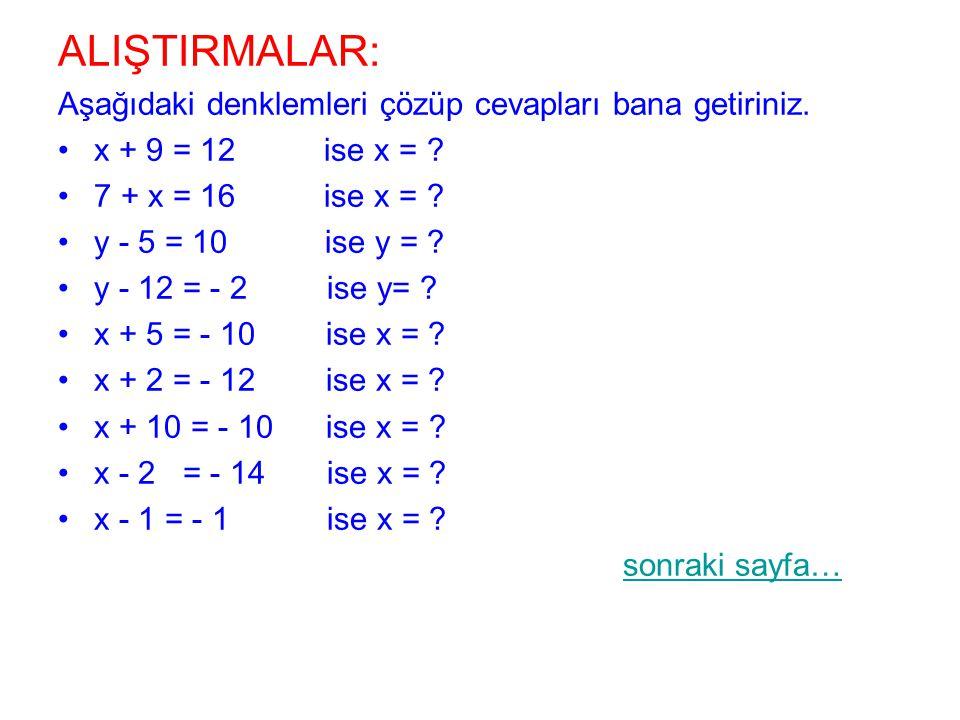ALIŞTIRMALAR: Aşağıdaki denklemleri çözüp cevapları bana getiriniz.