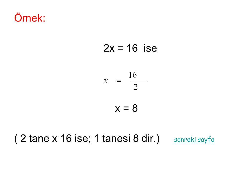 Örnek: 2x = 16 ise x = 8 ( 2 tane x 16 ise; 1 tanesi 8 dir.) sonraki sayfa