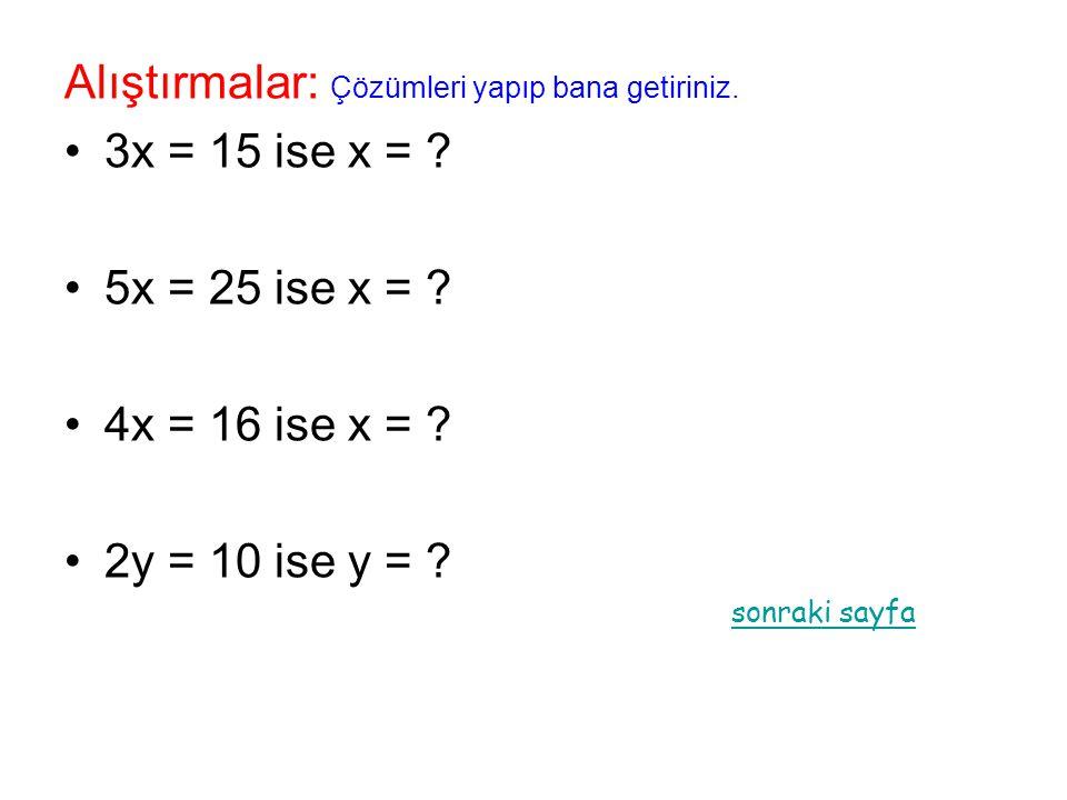 Alıştırmalar: Çözümleri yapıp bana getiriniz. 3x = 15 ise x =