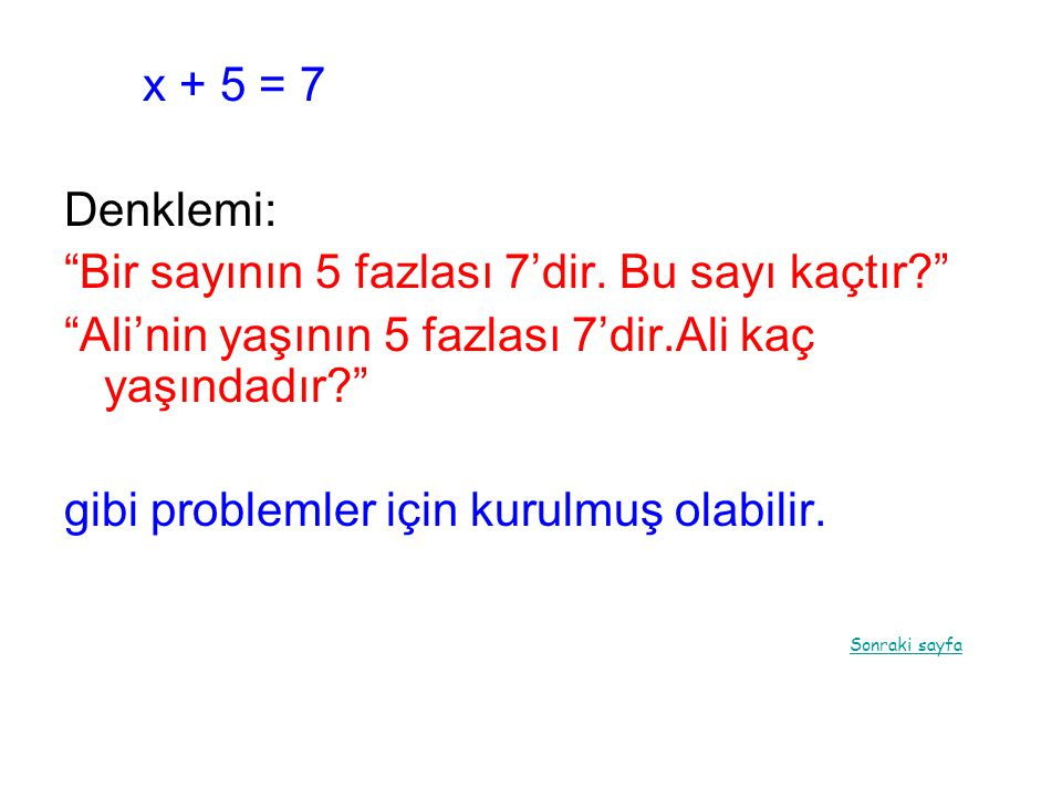 x + 5 = 7 Denklemi: Bir sayının 5 fazlası 7'dir. Bu sayı kaçtır Ali'nin yaşının 5 fazlası 7'dir.Ali kaç yaşındadır