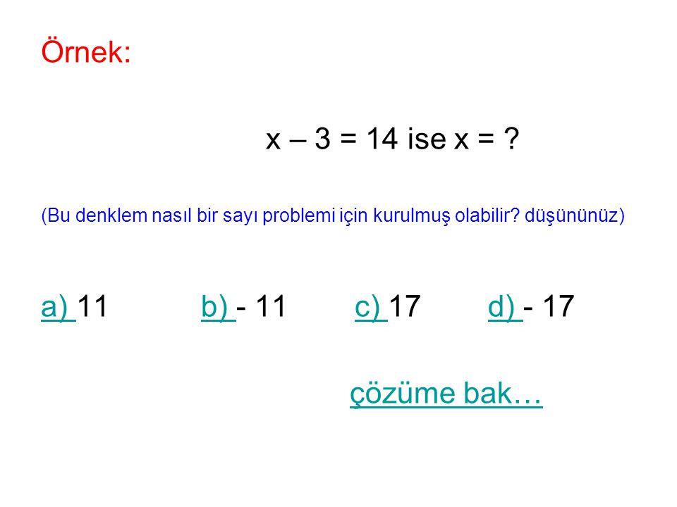 Örnek: x – 3 = 14 ise x = a) 11 b) - 11 c) 17 d) - 17 çözüme bak…