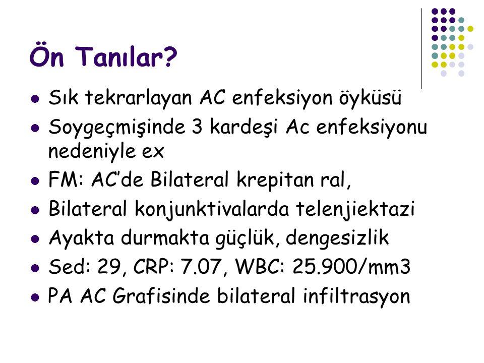 Ön Tanılar Sık tekrarlayan AC enfeksiyon öyküsü
