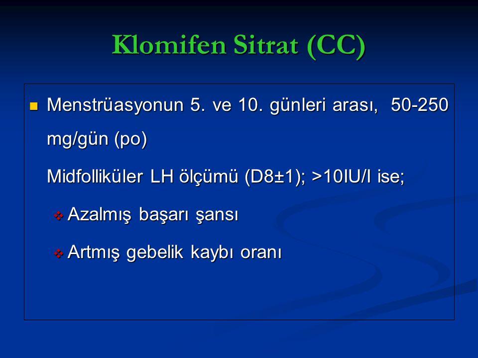 Klomifen Sitrat (CC) Menstrüasyonun 5. ve 10. günleri arası, 50-250 mg/gün (po) Midfolliküler LH ölçümü (D8±1); >10IU/I ise;