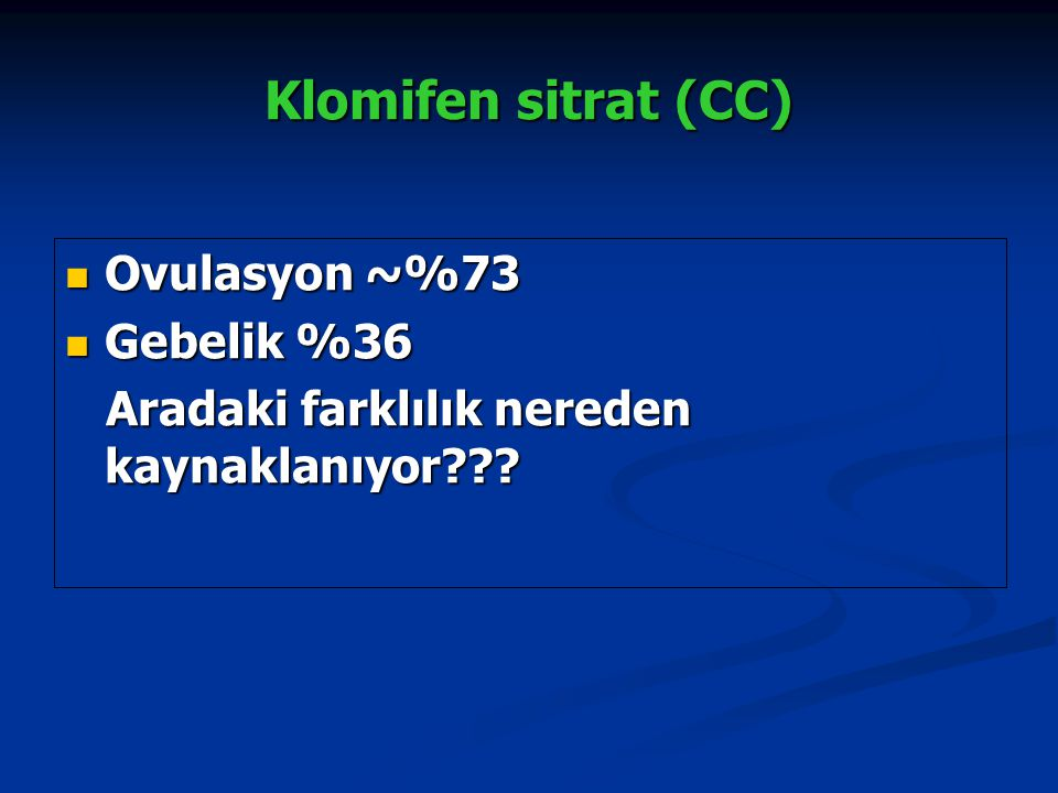 Klomifen sitrat (CC) Ovulasyon ~%73 Gebelik %36