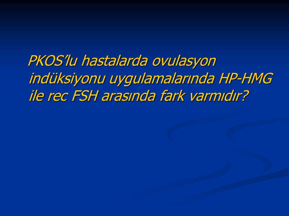 PKOS'lu hastalarda ovulasyon indüksiyonu uygulamalarında HP-HMG ile rec FSH arasında fark varmıdır