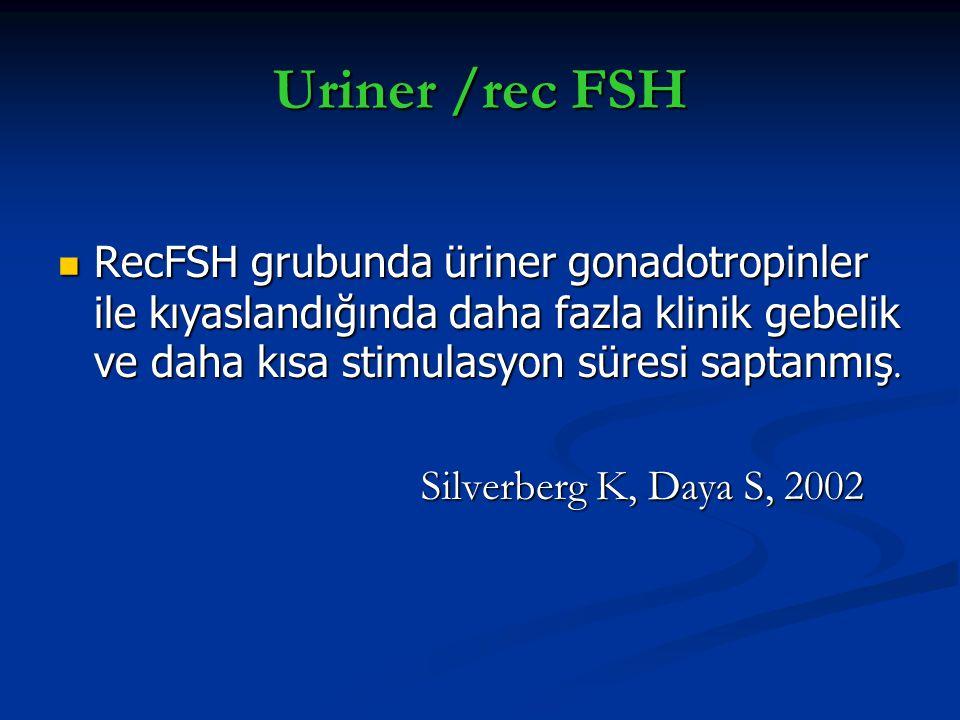 Uriner /rec FSH RecFSH grubunda üriner gonadotropinler ile kıyaslandığında daha fazla klinik gebelik ve daha kısa stimulasyon süresi saptanmış.
