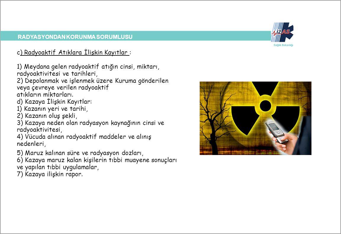 c) Radyoaktif Atıklara İlişkin Kayıtlar :