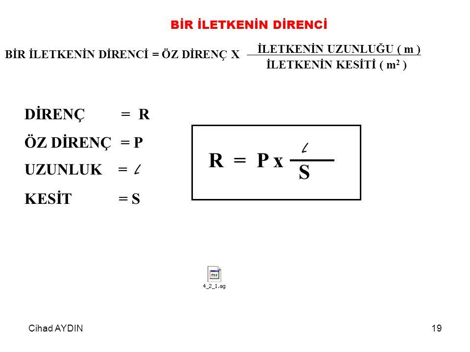 R = P x S DİRENÇ = R ÖZ DİRENÇ = P UZUNLUK = L L KESİT = S