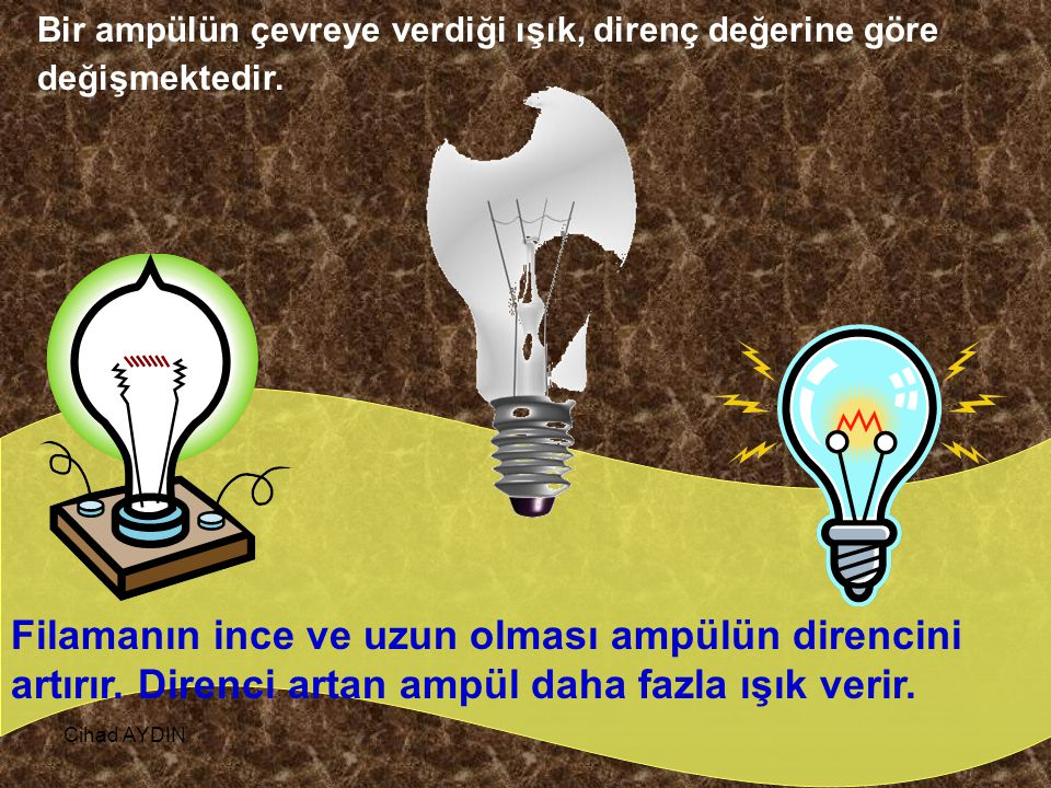 Bir ampülün çevreye verdiği ışık, direnç değerine göre değişmektedir.