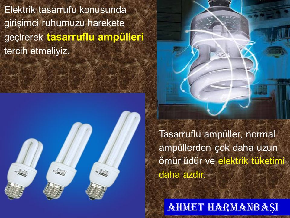 Elektrik tasarrufu konusunda girişimci ruhumuzu harekete geçirerek tasarruflu ampülleri tercih etmeliyiz.