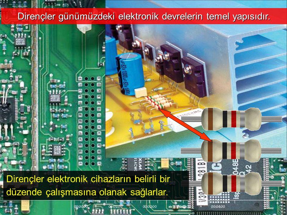 Dirençler günümüzdeki elektronik devrelerin temel yapısıdır.