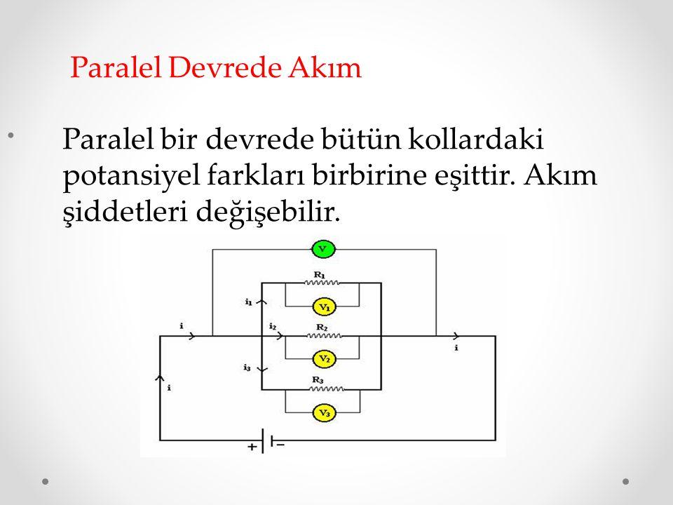 Paralel Devrede Akım Paralel bir devrede bütün kollardaki potansiyel farkları birbirine eşittir.