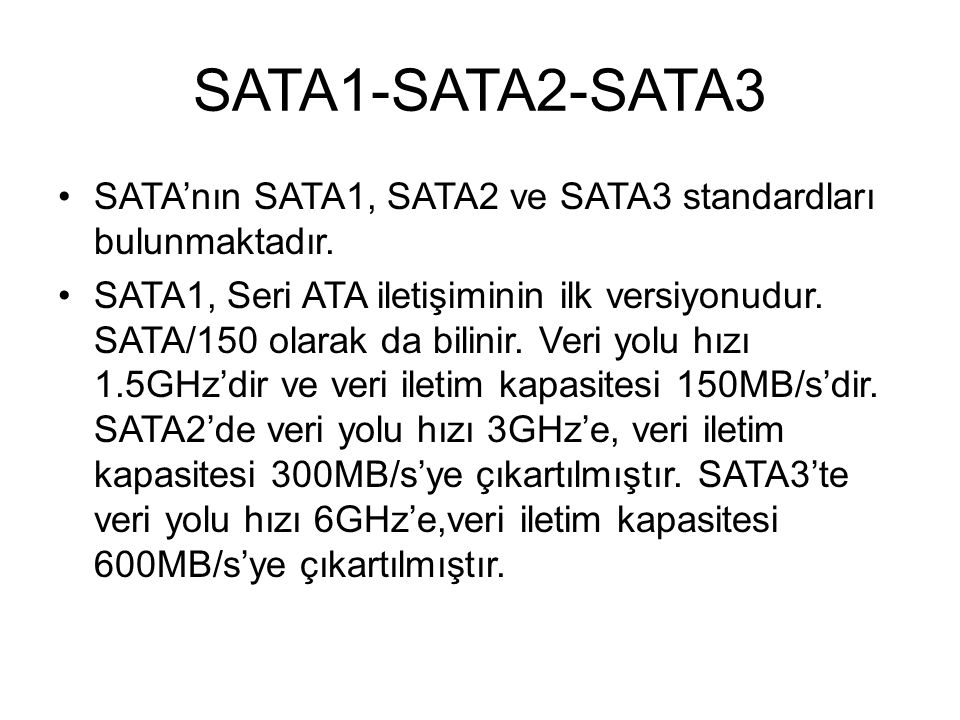SATA1-SATA2-SATA3 SATA'nın SATA1, SATA2 ve SATA3 standardları bulunmaktadır.