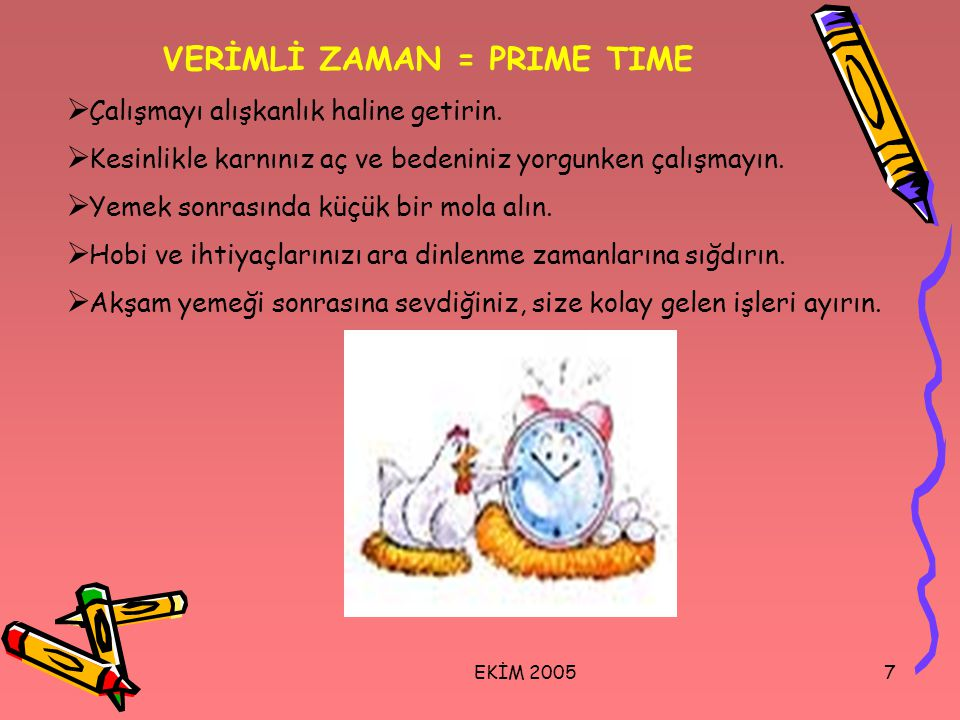 VERİMLİ ZAMAN = PRIME TIME Çalışmayı alışkanlık haline getirin.