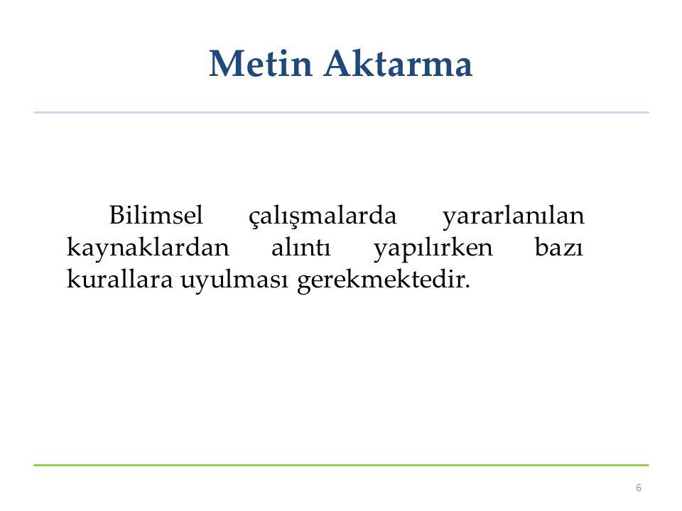 Metin Aktarma Bilimsel çalışmalarda yararlanılan kaynaklardan alıntı yapılırken bazı kurallara uyulması gerekmektedir.