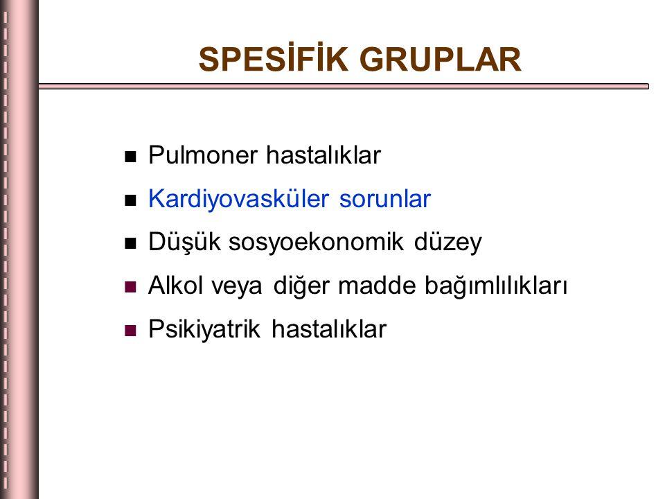 SPESİFİK GRUPLAR Pulmoner hastalıklar Kardiyovasküler sorunlar