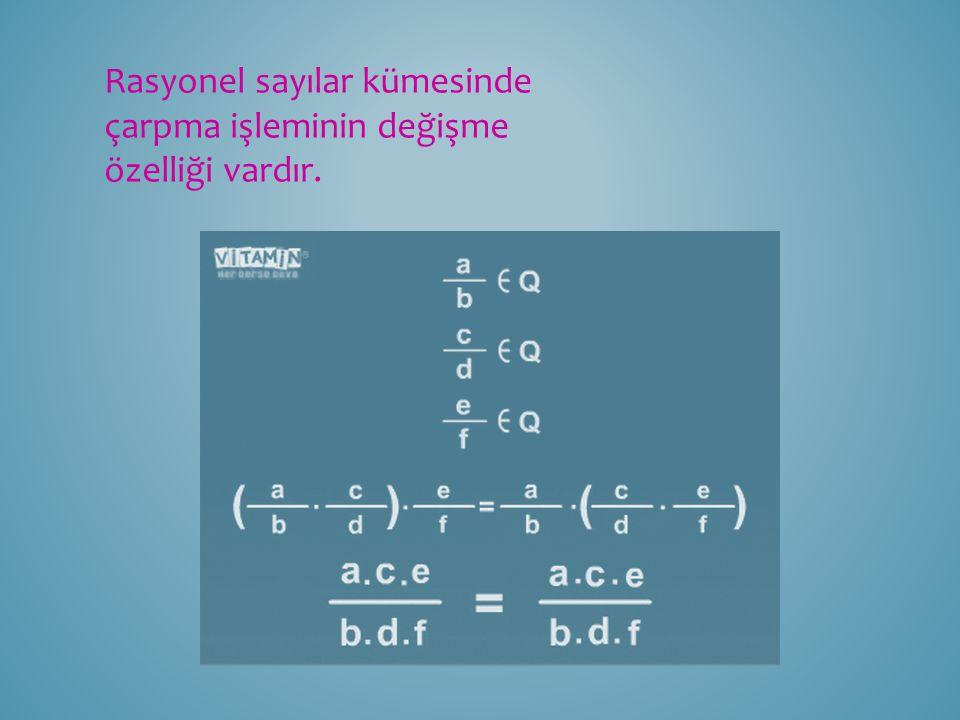 Rasyonel sayılar kümesinde çarpma işleminin değişme özelliği vardır.