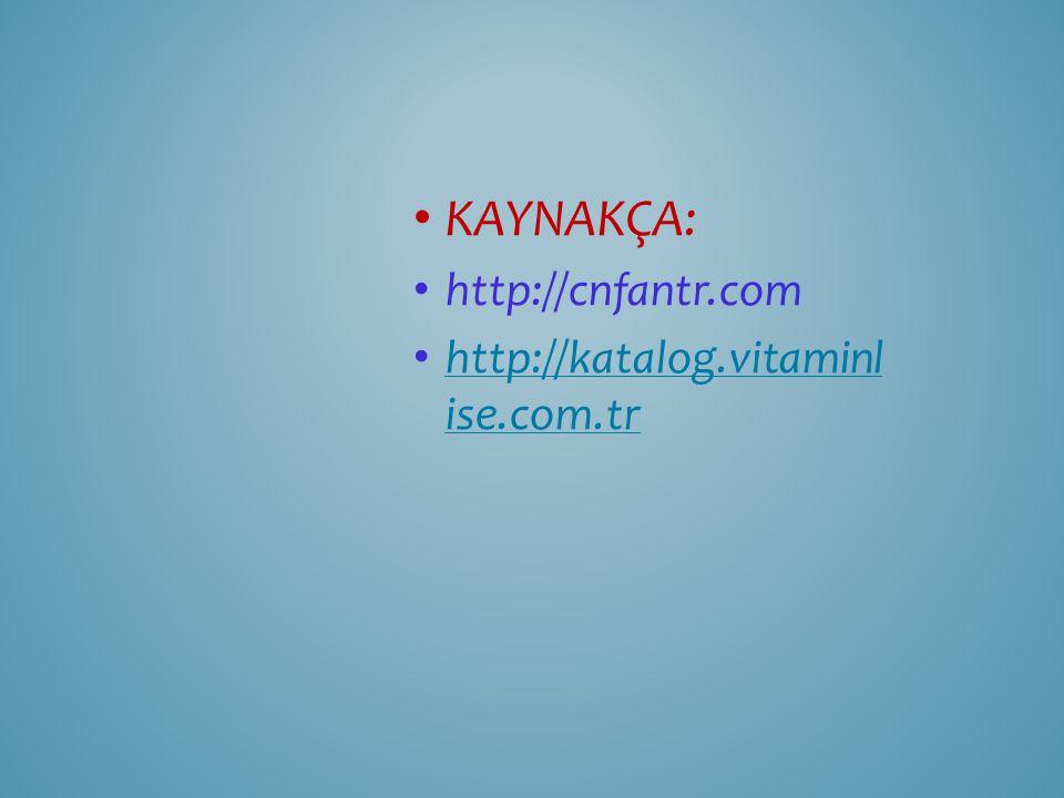 KAYNAKÇA: http://cnfantr.com http://katalog.vitaminlise.com.tr
