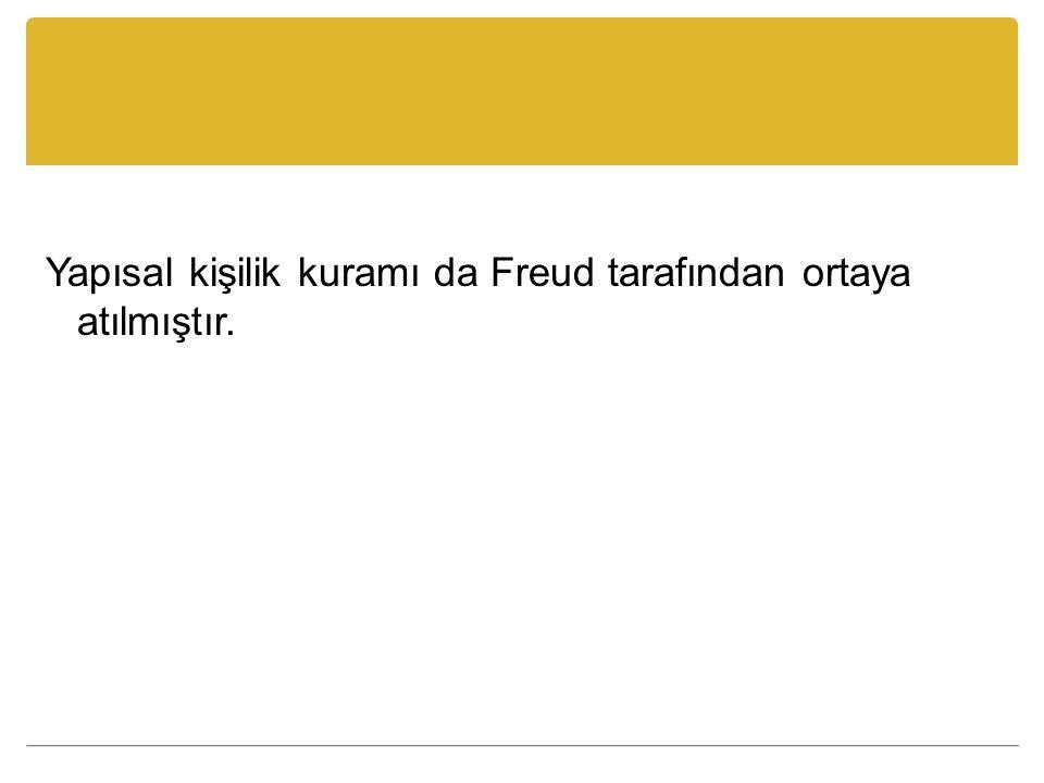 Yapısal kişilik kuramı da Freud tarafından ortaya atılmıştır.