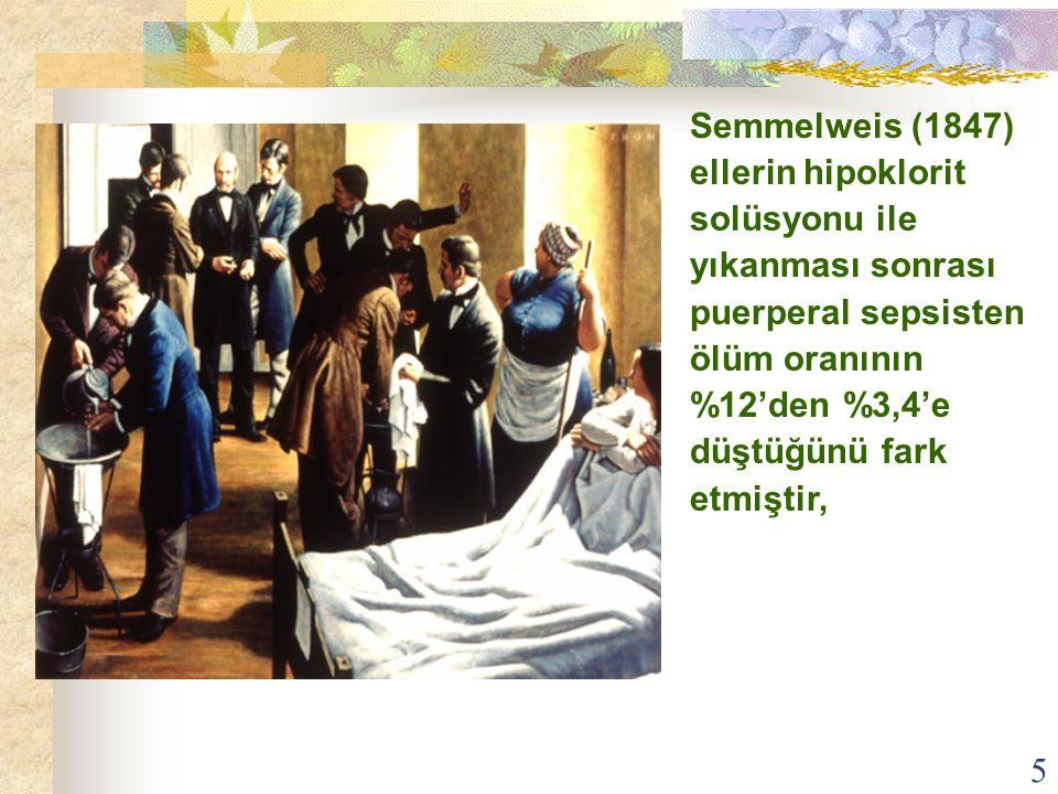 Semmelweis (1847) ellerin hipoklorit solüsyonu ile yıkanması sonrası puerperal sepsisten ölüm oranının %12'den %3,4'e düştüğünü fark etmiştir,