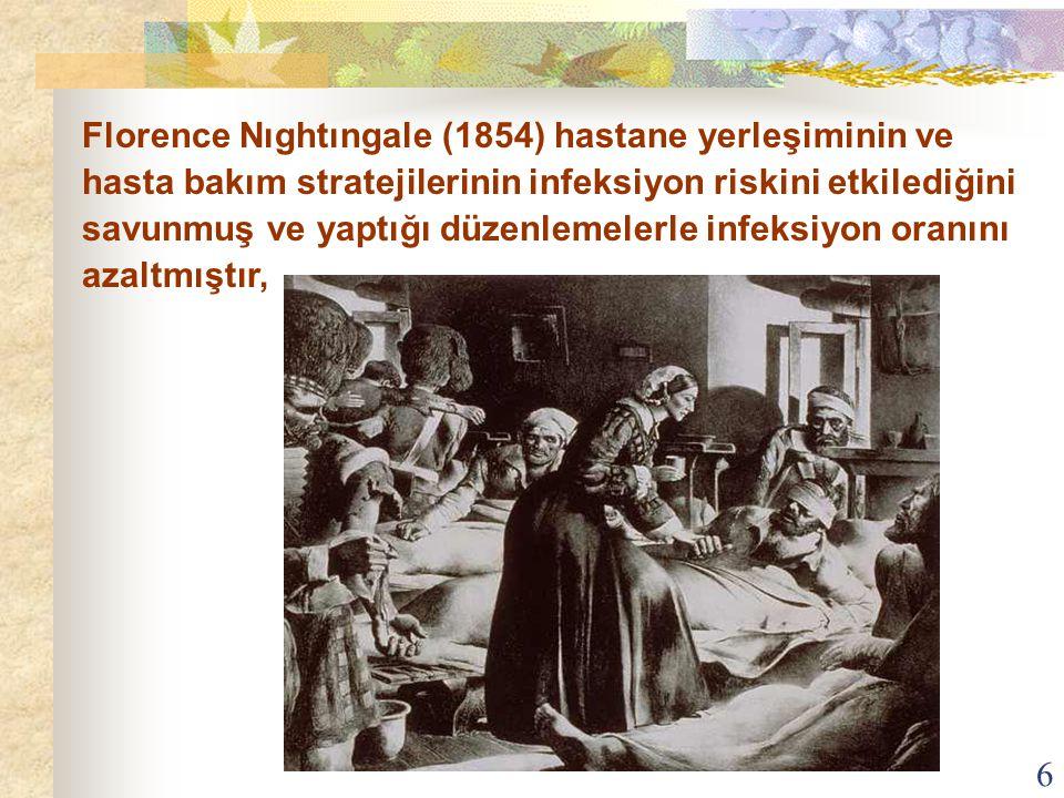 Florence Nıghtıngale (1854) hastane yerleşiminin ve hasta bakım stratejilerinin infeksiyon riskini etkilediğini savunmuş ve yaptığı düzenlemelerle infeksiyon oranını azaltmıştır,