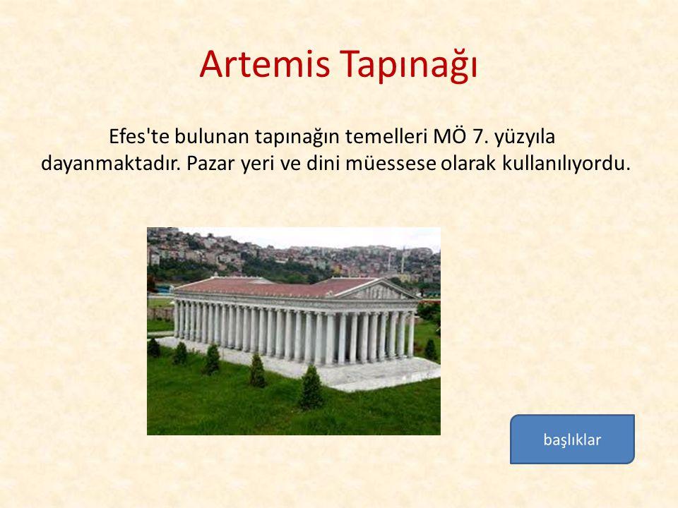 Artemis Tapınağı Efes te bulunan tapınağın temelleri MÖ 7.
