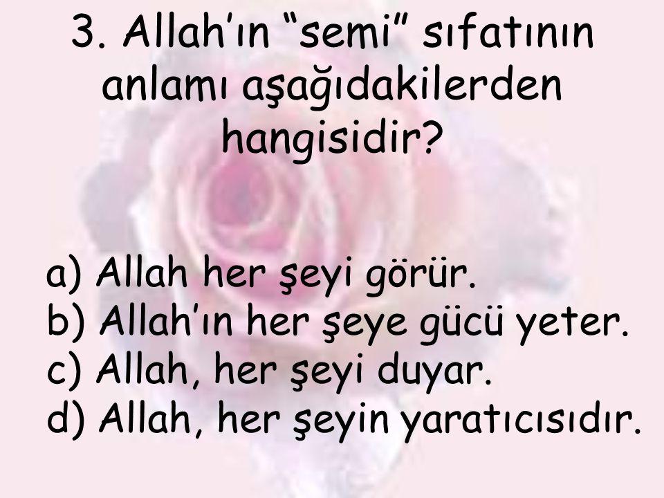 3. Allah'ın semi sıfatının anlamı aşağıdakilerden hangisidir