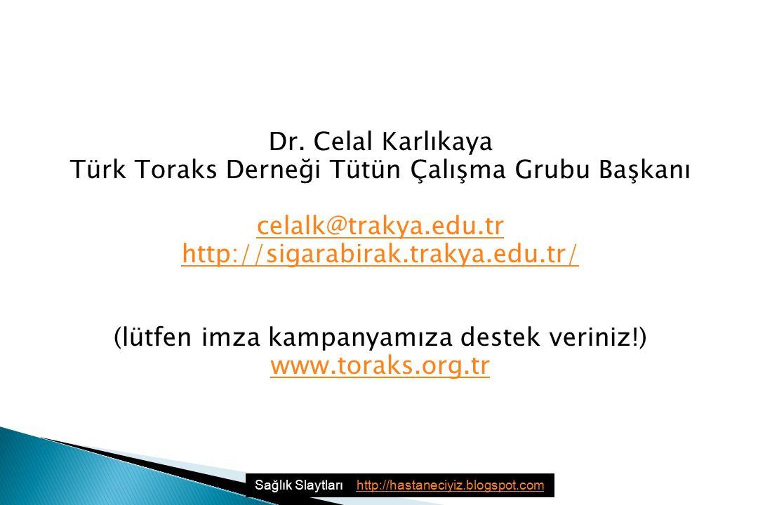 Dr. Celal Karlıkaya Türk Toraks Derneği Tütün Çalışma Grubu Başkanı celalk@trakya.edu.tr http://sigarabirak.trakya.edu.tr/ (lütfen imza kampanyamıza destek veriniz!) www.toraks.org.tr