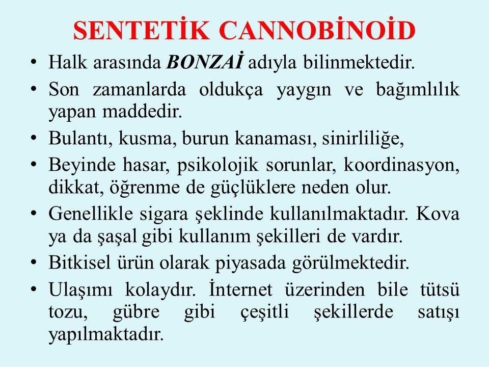 SENTETİK CANNOBİNOİD Halk arasında BONZAİ adıyla bilinmektedir.