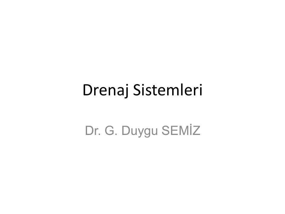 Drenaj Sistemleri Dr. G. Duygu SEMİZ
