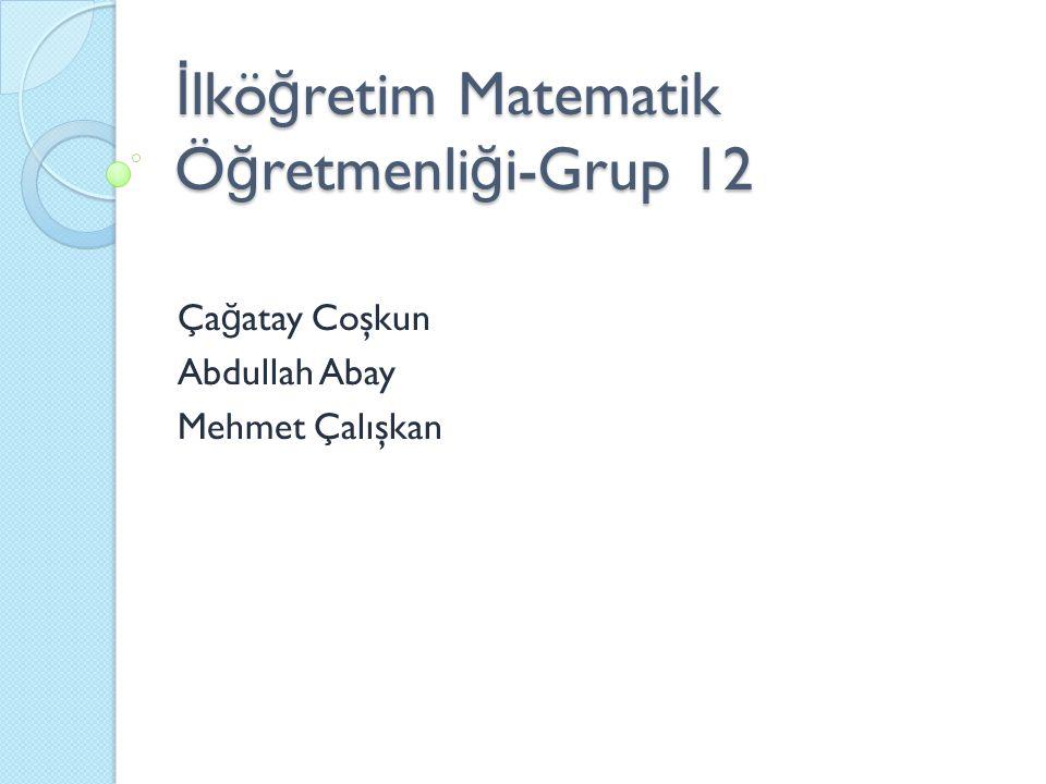 İlköğretim Matematik Öğretmenliği-Grup 12