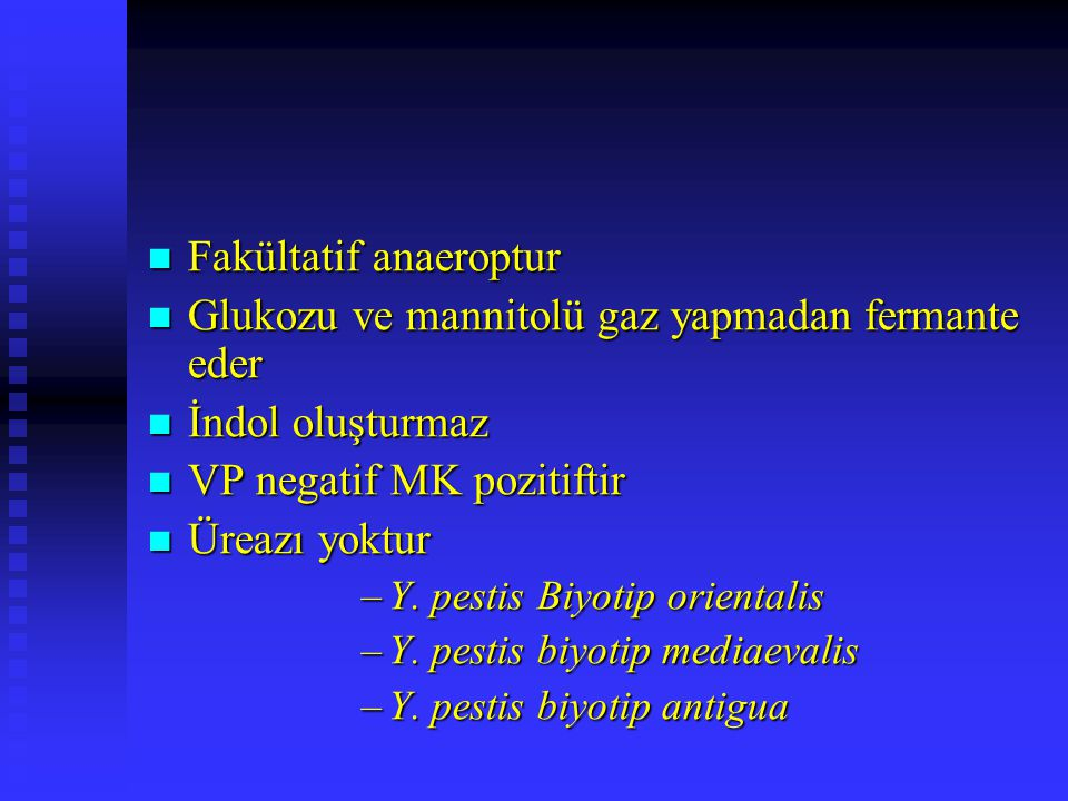 Fakültatif anaeroptur Glukozu ve mannitolü gaz yapmadan fermante eder