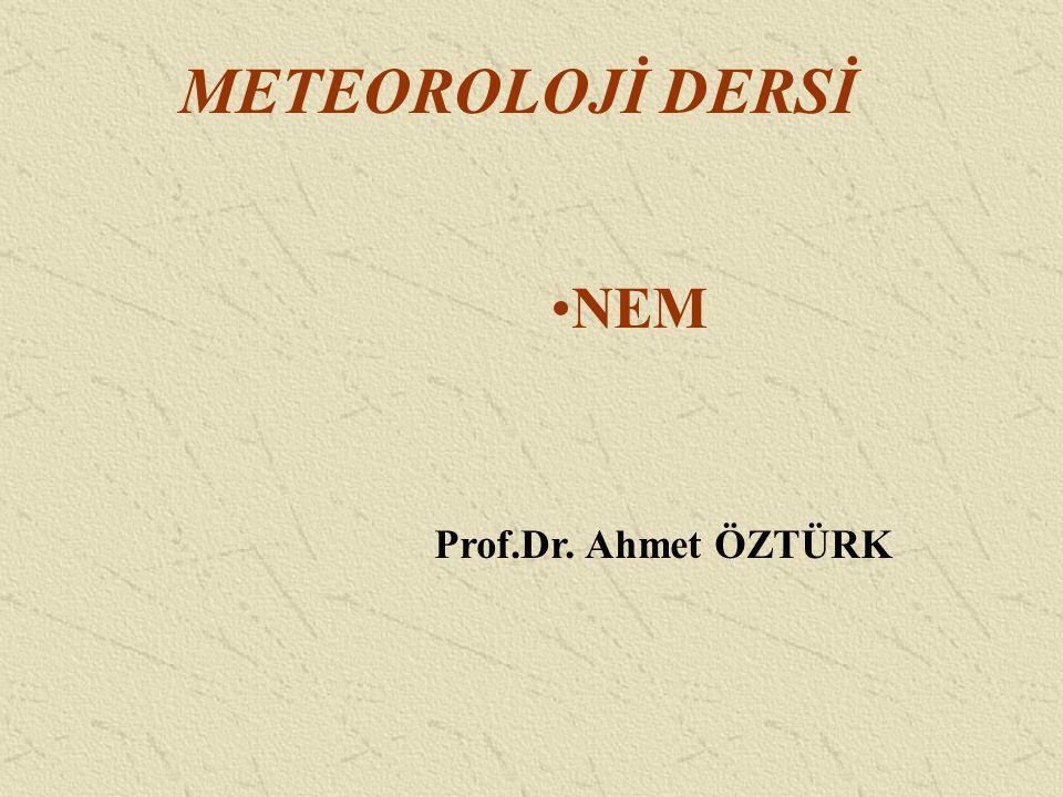 METEOROLOJİ DERSİ NEM Prof.Dr. Ahmet ÖZTÜRK