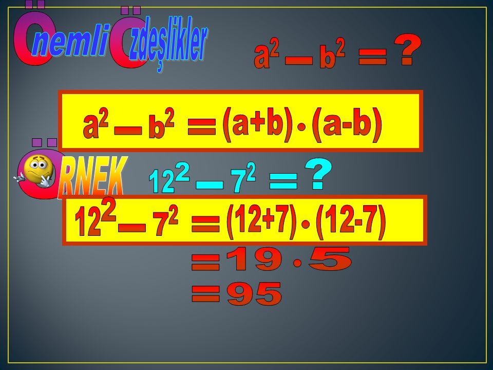 Ö Ö nemli zdeşlikler a 2 b 2 = - a 2 b 2 (a+b) (a-b) = - RNEK 12 2