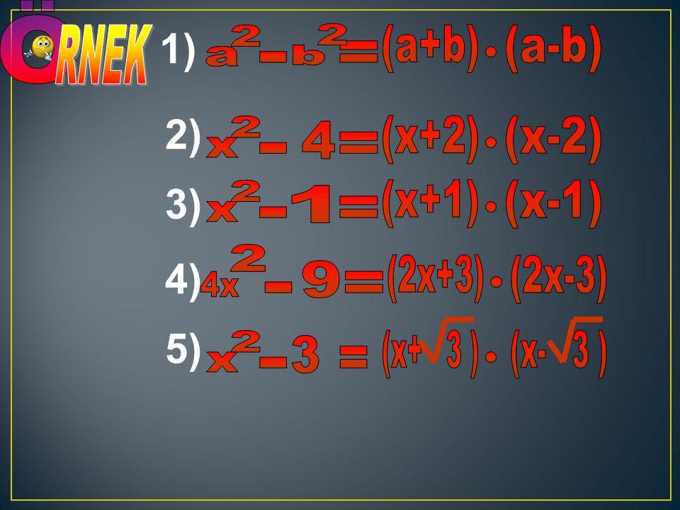 Ö 1) 2) 3) 4) 5) RNEK a 2 b 2 (a+b) (a-b) = - x 2 (x+2) (x-2) 4 = - x