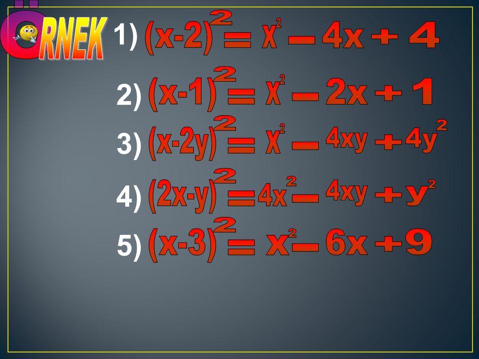 Ö 1) 2) 3) 4) 5) RNEK (x-2) 2 x 2 4x 4 + = - (x-1) 2 x 2 2x 1 + = -