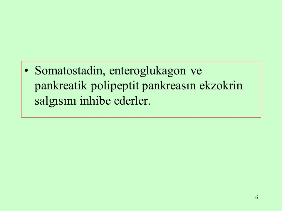 Somatostadin, enteroglukagon ve pankreatik polipeptit pankreasın ekzokrin salgısını inhibe ederler.